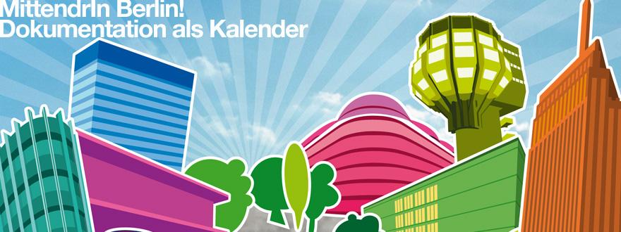Design und Druckabwicklung der Dokumentation des Wettbewerbsverfahrens 2012/13 von «MittendrIn Berlin! Die Zentren-Initiative« als DIN A3-Kalender für das Jahr 2014